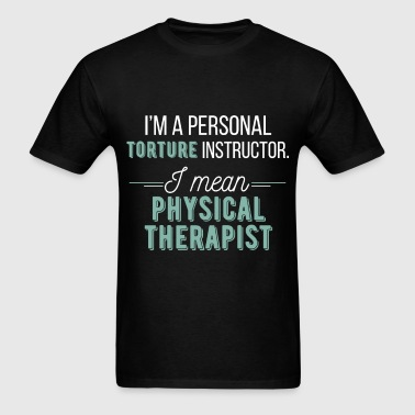 I'm a personal torture instructor. I mean physical - Men's T-Shirt