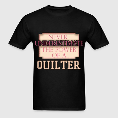 Never underestimate the power of a quilter - Men's T-Shirt