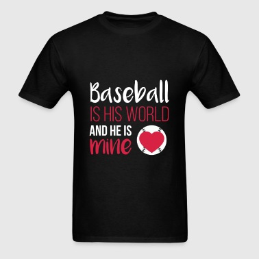 Baseball is his world and he is mine - Men's T-Shirt