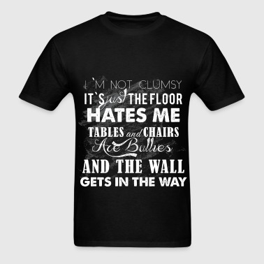 I'm not clumsy it's just the floor hates me tables - Men's T-Shirt