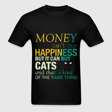 Money can't buy happiness but it can buy cats and  - Men's T-Shirt