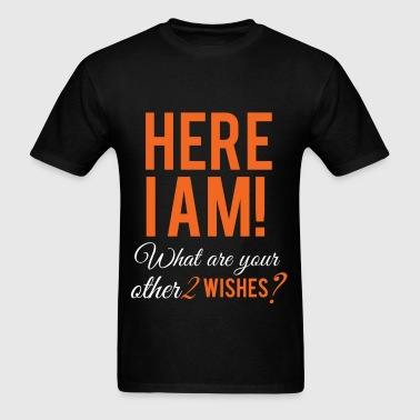 Here I am! What are your other 2 wishes? - Men's T-Shirt