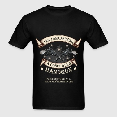 Yes, I am carrying a concealed handgun pursoant to - Men's T-Shirt