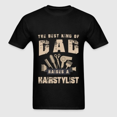 Hairstylist - The best kind of dad raises a hairst - Men's T-Shirt
