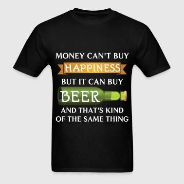 Beer - Money can't buy happiness but it can buy be - Men's T-Shirt