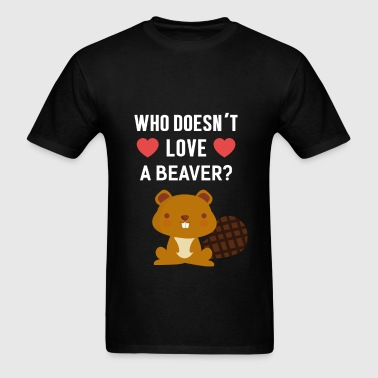 Beavers - Who doesn't love a Beaver? - Men's T-Shirt