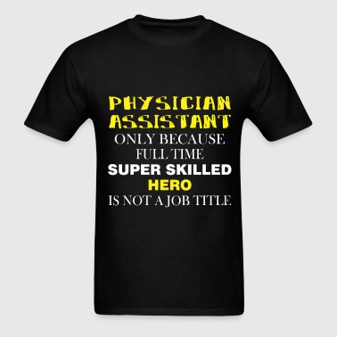 Physician Assistant - Physician Assistant only bec - Men's T-Shirt