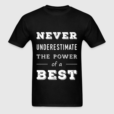 Power Of A Best - Never underestimate the power of - Men's T-Shirt