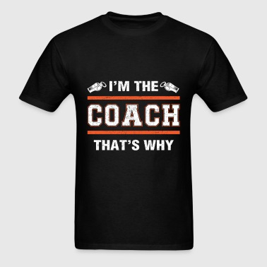 Coach - I'm the coach that's why - Men's T-Shirt
