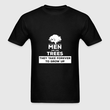 Men - Men are like trees they take forever to grow - Men's T-Shirt