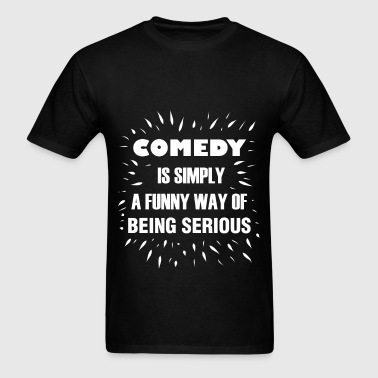 Comedy -Comedy is simply a funny way of being seri - Men's T-Shirt