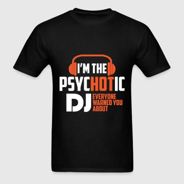 Psychotic Dj - I'm the Psychotic Dj everyone warne - Men's T-Shirt