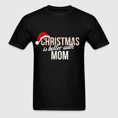 Mom - Christmas is better with Mom - Men's T-Shirt