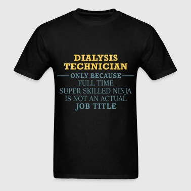 Dialysis Technician - Dialysis Technician - Only b - Men's T-Shirt