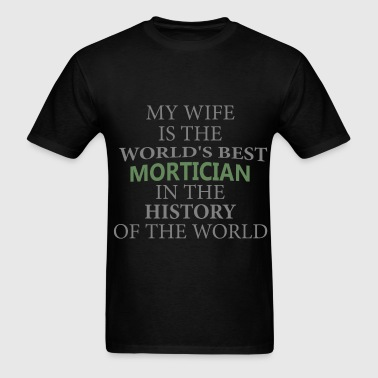 Mortician - My wife is the world's best mortician  - Men's T-Shirt