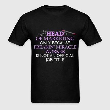 Head of Marketing - Head of Marketing only because - Men's T-Shirt