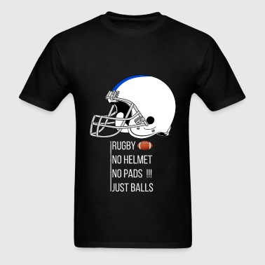 Rugby - Rugby. No helmet, no pads!!! Just balls - Men's T-Shirt