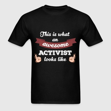 Activist - This is what an awesome Activist looks  - Men's T-Shirt