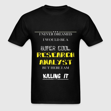 Research analyst - I never dreamed i would be a su - Men's T-Shirt