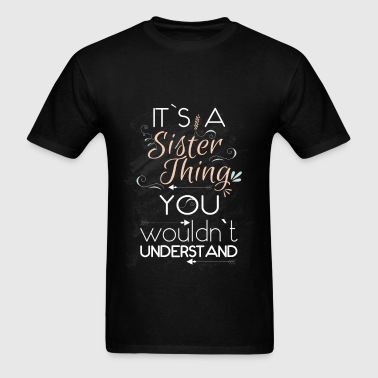 Sister -It's a sister thing you wouldn't understan - Men's T-Shirt