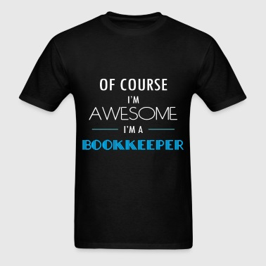 Bookkeeper - Of course I'm awesome. I'm a Bookkeep - Men's T-Shirt