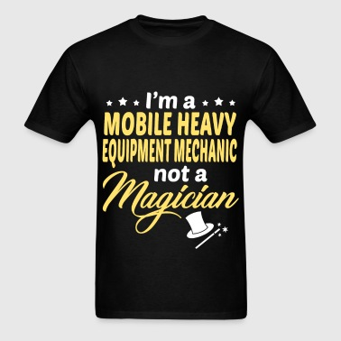 Mobile Heavy Equipment Mechanic - Men's T-Shirt
