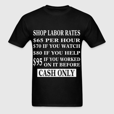 Shop Labor Rates $95 Per Hour If You Worked On It  - Men's T-Shirt