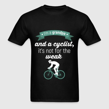 I am a grandpa and a cyclist. It's not for the wea - Men's T-Shirt