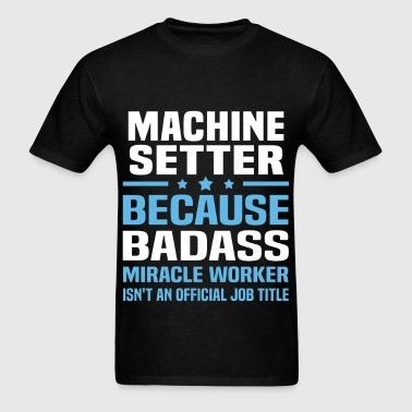 Machine Setter - Men's T-Shirt