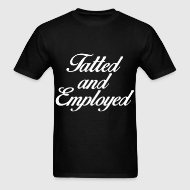 Tatted And Employed - Men's T-Shirt