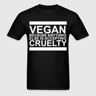 Vegan because anything else is accepting cruelty - Men's T-Shirt