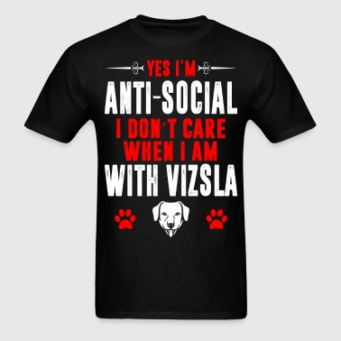 Antisocial I Dont Care When With Vizsla Tshirt - Men's T-Shirt