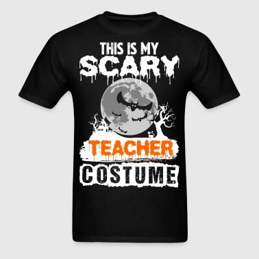 This is my Scary Teacher Costume - Men's T-Shirt