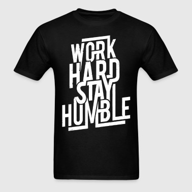 Work Hard, Stay Humble - Men's T-Shirt