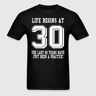 Life Begins At 30... 30th Birthday - Men's T-Shirt