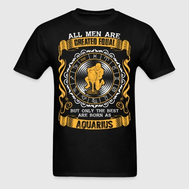 All Men Are Created Equal But Only The Best Are - Men's T-Shirt