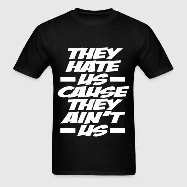 They Hate Us Cause They Ain't Us - Men's T-Shirt