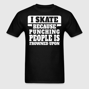 I Skate Because Punching People Is Frowned Upon - Men's T-Shirt