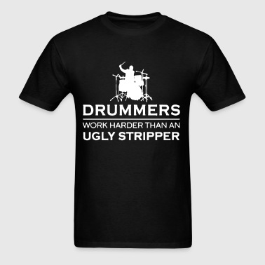 Drummers work harder than an ugly stripper t-shirt - Men's T-Shirt