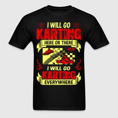 Go Karting Here There Everywhere Outdoors Hobby - Men's T-Shirt