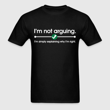 I'm Not Arguing - Men's T-Shirt