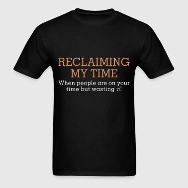 Reclaiming my time when people are on your time bu - Men's T-Shirt