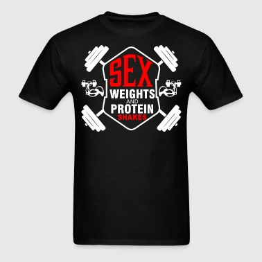 Sex Weights and Protein Shakes - Men's T-Shirt