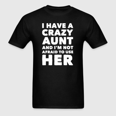 I have a crazy aunt and i'm not afraid to use her - Men's T-Shirt