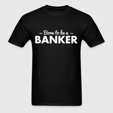 born to be a banker - Men's T-Shirt