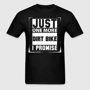 Just One More Dirt Bike I Promise - Men's T-Shirt