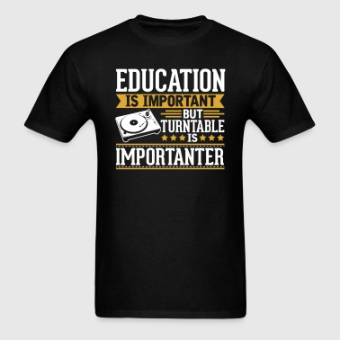 Turntable Is Importanter Funny T-Shirt - Men's T-Shirt