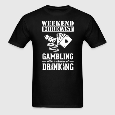 Gambling Weekend Forecast & Drinking T-Shirt - Men's T-Shirt