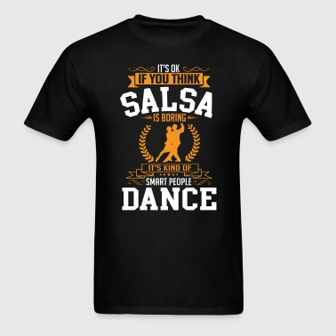 OK If You Thinks Dance Salsa Is BORING T-Shirt - Men's T-Shirt