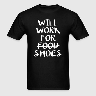 Will Work For Shoes T-Shirt - Men's T-Shirt